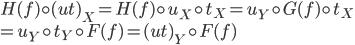 H(f) \circ (ut)_{X} = H(f) \circ u_{X} \circ t_{X} = u_{Y} \circ G(f) \circ t_{X} \\ = u_{Y} \circ t_{Y} \circ F(f) = (ut)_{Y} \circ F(f)