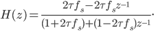 H(z)=\frac{ 2\tau f_s - 2\tau f_s z^{-1} }{ (1+2\tau f_s) + (1-2\tau f_s)z^{-1} }.