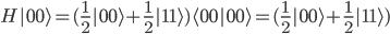 H| 00 \rangle =  (\frac{1}{2}|00 \rangle+\frac{1}{2}|11 \rangle) \langle 0 0| 0 0 \rangle = (\frac{1}{2}|00 \rangle+\frac{1}{2}|11 \rangle)