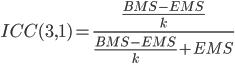 ICC(3, 1) = \frac{\frac{BMS - EMS}{k}}{\frac{BMS - EMS}{k} + EMS}