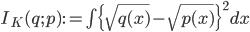 I_K(q ; p) := \int { \{ \sqrt{ q(x) } - \sqrt{ p(x) } \} }^{2} ~ dx