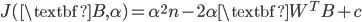 J(\textbf{B}, \alpha) = \alpha^{2} n - 2 \alpha \textbf{W}^T B + c