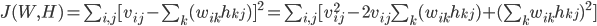 J(W,H) = \sum_{i,j} [ v_{ij} - \sum_k (w_{ik} h_{kj}) ]^2 = \sum_{i,j} [v_{ij}^2 - 2v_{ij}\sum_k (w_{ik} h_{kj}) + (\sum_k w_{ik} h_{kj})^2]