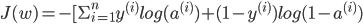 J(w) = - [ \Sigma_{i=1}^{n} y^{(i)} log (a^{(i)}) + (1 - y^{(i)}) log (1- a^{(i)})