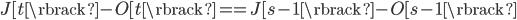 J[t\rbrack - O[t\rbrack == J[s - 1\rbrack - O[s - 1\rbrack