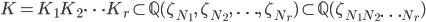 K = K_1 K_2 \cdots K_r \subset \mathbb{Q}(\zeta_{N_1}, \; \zeta_{N_2}, \; \ldots, \; \zeta_{N_r}) \subset \mathbb{Q}(\zeta_{N_1 N_2 \cdots N_r})