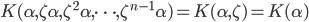 K(\alpha, \zeta \alpha, \zeta^2 \alpha, \cdots , \zeta^{n-1} \alpha) = K(\alpha, \zeta) = K(\alpha)
