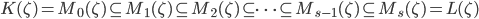 K(\zeta) = M_0(\zeta) \subseteq M_1(\zeta) \subseteq M_2(\zeta) \subseteq \cdots \subseteq M_{s-1}(\zeta) \subseteq M_s (\zeta) = L(\zeta)