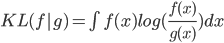 KL(f|g)=\int f(x)log(\frac{f(x)}{g(x)})dx