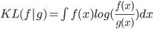 KL(f|g)=\int f(x)log(\frac{f(x)}{g(x)})dx