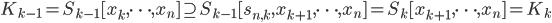 K_{k-1} = S_{k-1}[x_{k}, \cdots , x_n] \supseteq S_{k-1}[s_{n,k}, x_{k+1}, \cdots , x_n] = S_k[x_{k+1}, \cdots , x_n] = K_k