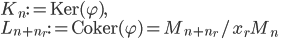 K_n:= \mathrm{Ker}(\varphi), \\L_{n + n_r} := \mathrm{Coker}(\varphi) = M_{n+ n_r}/x_rM_n