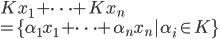 Kx_1+\cdots+Kx_n  \ = \{\alpha_1 x_1 + \cdots + \alpha_n x_n | \alpha_i \in K\}