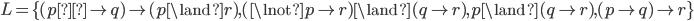 L = \{ (p\to q) \to (p \land r),(\lnot p \to r) \land (q \to r) , p \land (q \to r) , (p \to q) \to r \}