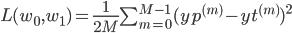 L(w_0, w_1) = \frac{1}{2M} \sum_{m=0}^{M-1} (yp^{(m)} - yt^{(m)})^2