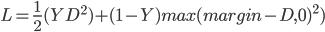 L=\frac{1}2(YD^2)+(1-Y)max(margin -D, 0)^2)