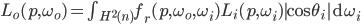 L_o(p, \omega_o) = \int_{H^2(n)}f_r(p, \omega_o, \omega_i) L_i(p, \omega_i) |\cos \theta_i| \mathrm{d}\omega_i