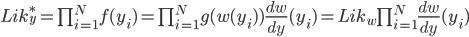 Lik_y^* = \prod_{i=1}^N f(y_i) = \prod_{i=1}^N g(w(y_i))\frac{dw}{dy}(y_i) = Lik_w \prod_{i=1}^N \frac{dw}{dy}(y_i)