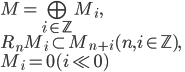 M = \bigoplus_{i \in \mathbb{Z}} M_i,\\ R_nM_i  \subset M_{n+i} (n, i \in \mathbb{Z}),\\ M_i = 0 (i \ll 0)