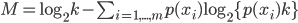 M = \log_{2} k - \sum_{i=1,...,m} p(x_i) \log_{2} \{ p(x_i) k \}