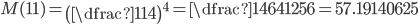 M(11)=\left(\dfrac{11}{4}\right)^4=\dfrac{14641}{256}=57.19140625