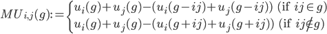 MU_{i, j}(g) := \begin{cases} u_i(g) + u_j(g) - (u_i(g - ij) + u_j(g - ij) ) \ \ \ (\text{if  } ij \in g) \\  u_i(g) + u_j(g) - (u_i(g + ij) + u_j(g + ij)) \ \ \ (\text{if  } ij \notin g) \end{cases}