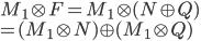 M_1 \otimes F = M_1 \otimes (N \oplus Q) \\= (M_1 \otimes N) \oplus (M_1 \otimes Q)