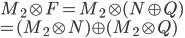 M_2 \otimes F = M_2 \otimes (N \oplus Q) \\= (M_2 \otimes N) \oplus (M_2 \otimes Q)
