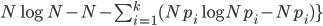 N \log{N} - N -  \sum_ {i=1}^{k} (Np_i \log {Np_i} - Np_i)\}