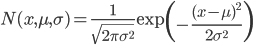 N(x,\mu,\sigma)=\frac{1}{\sqrt{2\pi\sigma^{2}}}\mathrm{exp}\left({-\frac{(x-\mu)^{2}}{2\sigma^{2}}}\right)