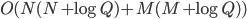 O(N (N + \log Q) + M (M + \log Q))