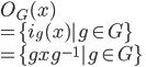 O_G(x) \ = \{i_g(x)| g \in G\}\ = \{gxg^{-1}| g \in G\}