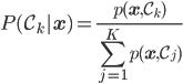 P(\cal{C}_k | \mathbf{x}) = \frac{ p(\mathbf{x}, \cal{C}_k) }{ \displaystyle \sum^K_{j = 1} p(\mathbf{x}, \cal{C}_j) }