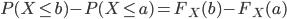 P(X \leq b) - P(X \leq a) = F_X(b) - F_X(a)