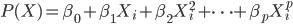 P(X)=\beta_{0} +\beta_{1}X_{i} + \beta_{2}X_{i}^2 + \cdots + \beta_{p}X_{i}^p
