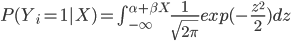 P(Y_i=1|X) =\int_{-\infty}^{\alpha+\beta X} \frac{1}{\sqrt{2 \pi}} exp(-\frac{z^2}{2}) dz