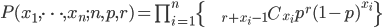 P(x_1,\cdots,x_n ;n,p,r) = \prod_{i=1}^n \{ \begin{eqnarray*}   && {}_{r+x_i-1} C _{x_i} \\ \end{eqnarray*} p^r (1-p)^{x_i} \}