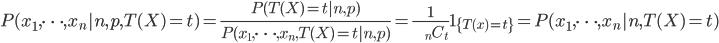 P(x_1,\cdots,x_n |n,p,T(X)=t)=\frac{P(T(X)=t |n,p)}{P(x_1,\cdots,x_n,T(X)=t |n,p)}=\frac{1}{\begin{eqnarray*}   && {}_n C _t \\ \end{eqnarray*}} 1_{\{T(x)=t\}}=P(x_1,\cdots,x_n |n,T(X)=t)