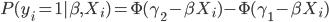 P(y_i = 1 |\beta ,X_i)=\Phi (\gamma_2-\beta X_i)-\Phi (\gamma_1-\beta X_i)