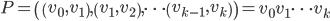 P= \left( \left( v_0, v_1 \right), \left( v_1, v_2 \right), \cdots \left( v_{k - 1}, v_k \right) \right) = v_0 v_1 \cdots v_k