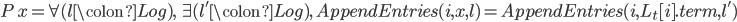 P\,x = \forall (l\colon Log),\, \exists (l' \colon Log),\, AppendEntries(i, x, l) = AppendEntries(i, L_{t}[i].term, l')