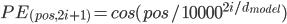 PE_{(pos, 2i+1)} = cos(pos/10000^{2i/d_{model}})
