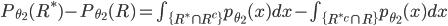 P_{\theta_2}(R^*)-P_{\theta_2}(R)=\int_{\{R^* \cap R^c\}} p_{\theta_2}(x)dx - \int_{\{R^{*c} \cap R\}} p_{\theta_2}(x) dx