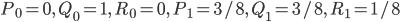 P_0 = 0,\ Q_0 = 1,\ R_0 = 0,\ P_1 = 3/8,\ Q_1 = 3/8,\ R_1 = 1/8