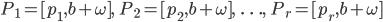 P_1 = [p_1, b+\omega],  \;\; P_2 = [p_2, b+\omega],  \;\; \ldots, \;\; P_r = [p_r, b+\omega]