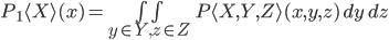 P_1\langle X\rangle (x) = \underset{y \in Y, z \in Z}{\int\!\int} P\langle X, Y, Z\rangle (x, y, z)\, dy \, dz