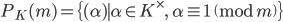 P_K(\mathfrak{m}) = \{ (\alpha) \mid \alpha \in K^\times, \; \alpha \equiv 1\pmod{\mathfrak{m}}  \}