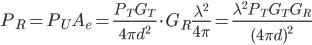 P_R = P_UA_e = \frac{P_TG_T}{4\pi d^2}\cdot G_R\frac{\lambda^2}{4\pi} = \frac{\lambda^2P_TG_TG_R}{(4\pi d)^2}