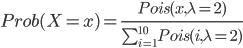 Prob(X=x) = \frac{Pois(x,\lambda=2)}{\sum_{i=1}^{10}  Pois(i,\lambda=2)}