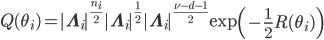 Q(\theta_i)= \mathbf{\Lambda}_i ^{\frac{n_i}{2}} \mathbf{\Lambda}_i ^{\frac{1}{2}} \mathbf{\Lambda}_i ^{\frac{\nu-d-1}{2}}\mathrm{exp}\left(-\displaystyle\frac{1}{2}R(\theta_i)\right)